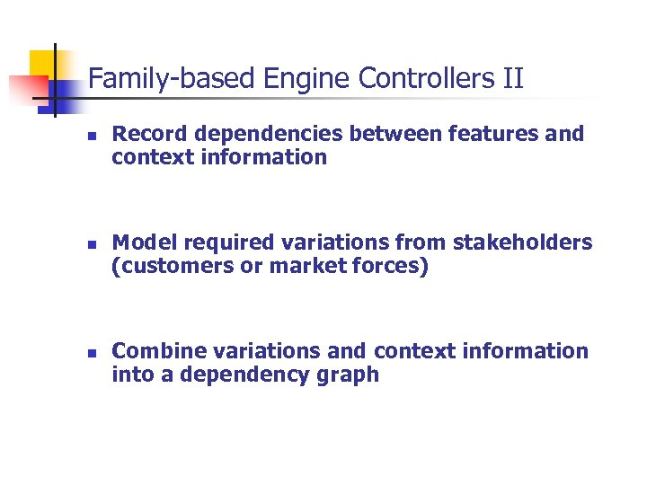 Family-based Engine Controllers II n n n Record dependencies between features and context information