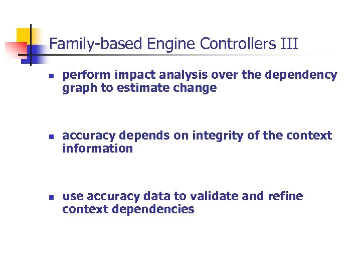 Family-based Engine Controllers III n n n perform impact analysis over the dependency graph