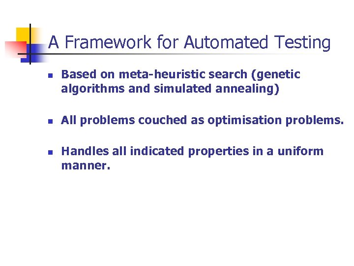 A Framework for Automated Testing n n n Based on meta-heuristic search (genetic algorithms