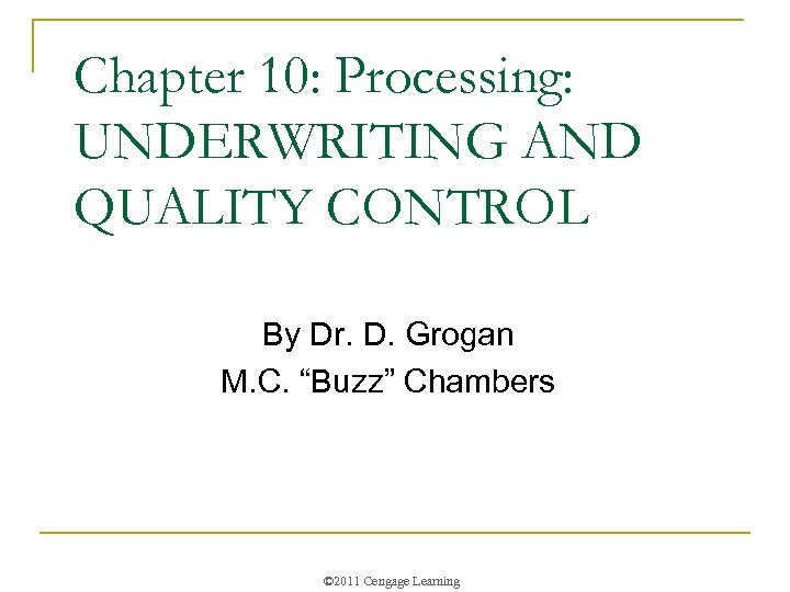 """Chapter 10: Processing: UNDERWRITING AND QUALITY CONTROL By Dr. D. Grogan M. C. """"Buzz"""""""