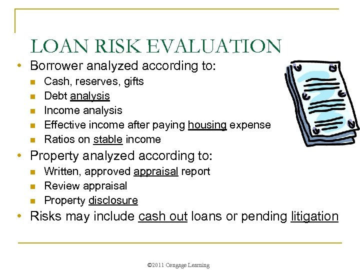 LOAN RISK EVALUATION • Borrower analyzed according to: n n n Cash, reserves, gifts