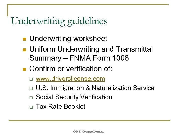 Underwriting guidelines n n n Underwriting worksheet Uniform Underwriting and Transmittal Summary – FNMA