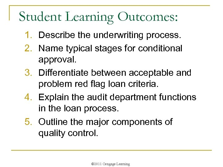 Student Learning Outcomes: 1. Describe the underwriting process. 2. Name typical stages for conditional