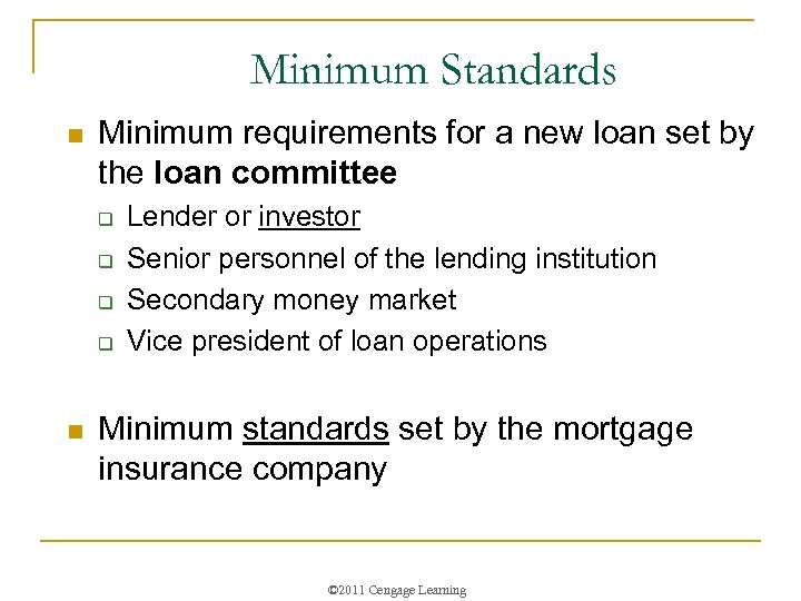 Minimum Standards n Minimum requirements for a new loan set by the loan committee