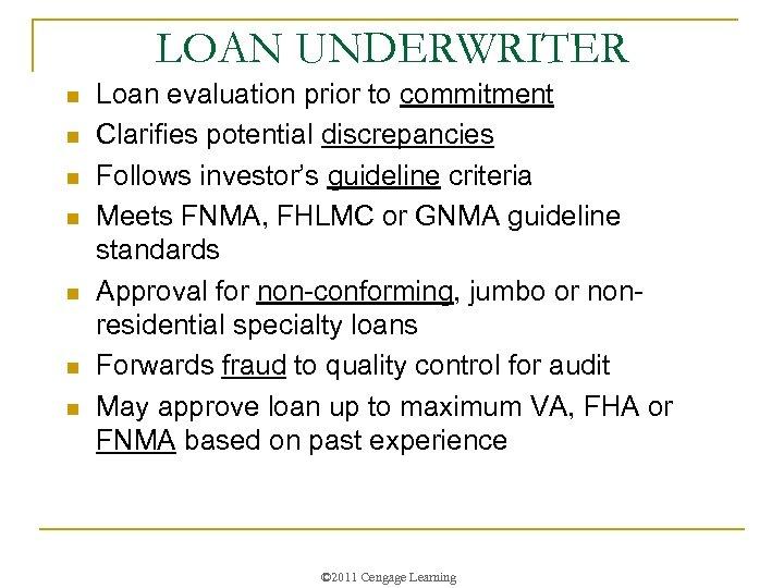LOAN UNDERWRITER n n n n Loan evaluation prior to commitment Clarifies potential discrepancies