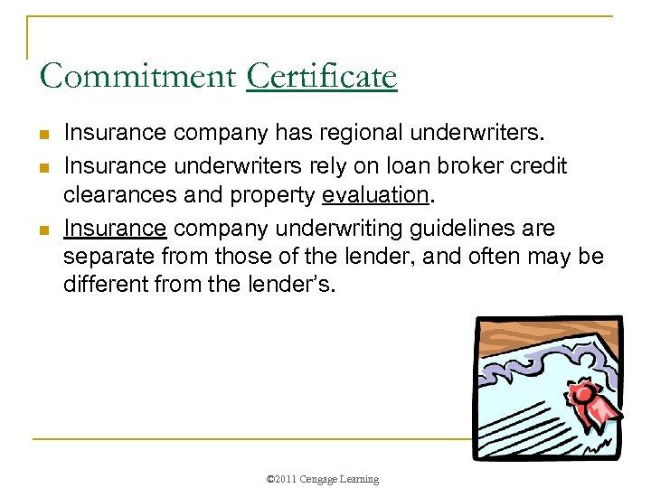 Commitment Certificate n n n Insurance company has regional underwriters. Insurance underwriters rely on