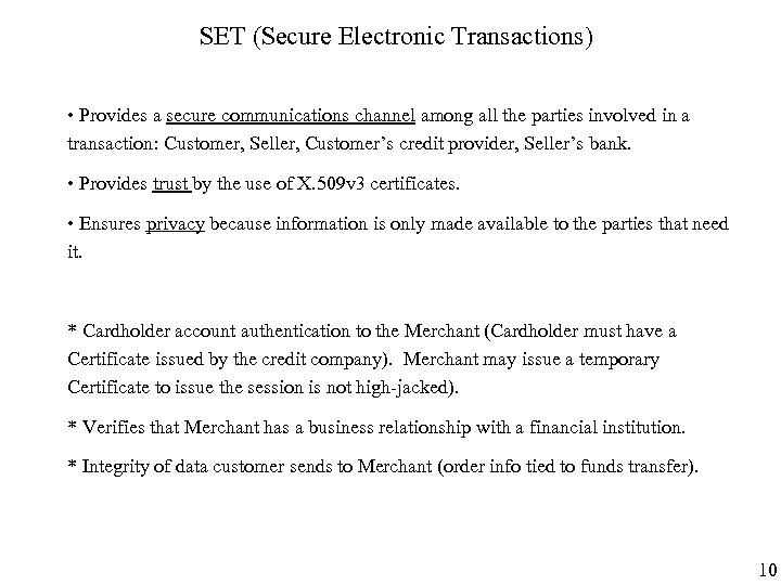 SET (Secure Electronic Transactions) • Provides a secure communications channel among all the parties