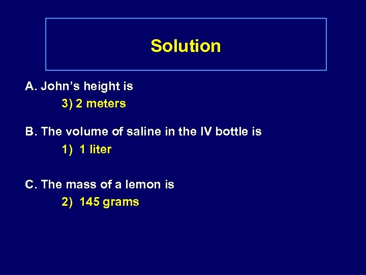 Solution A. John's height is 3) 2 meters B. The volume of saline in