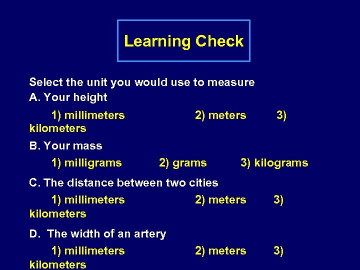 Learning Check Select the unit you would use to measure A. Your height 1)