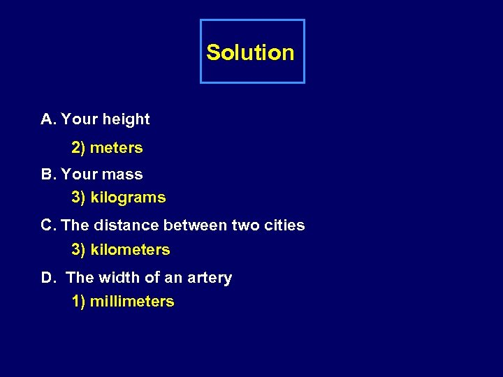 Solution A. Your height 2) meters B. Your mass 3) kilograms C. The distance