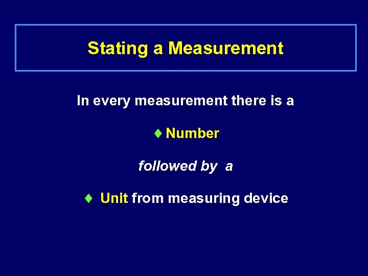 Stating a Measurement In every measurement there is a ¨ Number followed by a