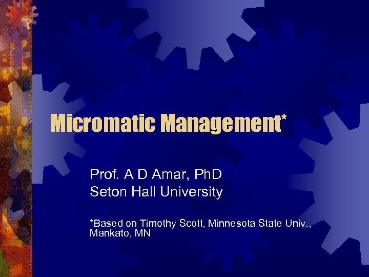 Micromatic Management* Prof. A D Amar, Ph. D Seton Hall University *Based on Timothy
