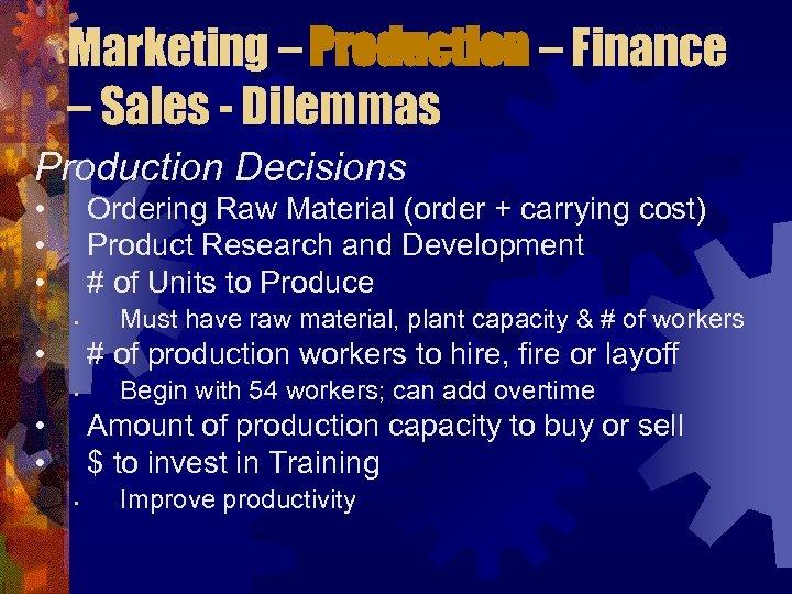 Marketing – Production – Finance – Sales - Dilemmas Production Decisions • • •