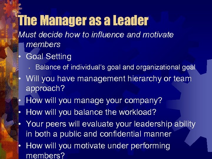 The Manager as a Leader Must decide how to influence and motivate members •