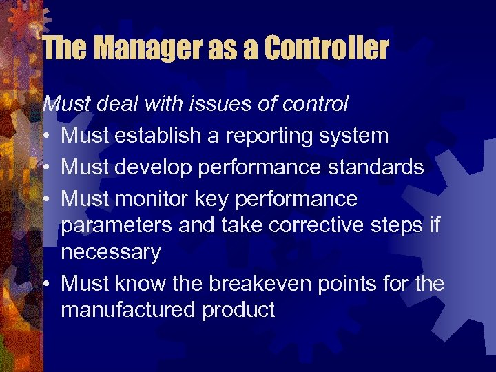 The Manager as a Controller Must deal with issues of control • Must establish