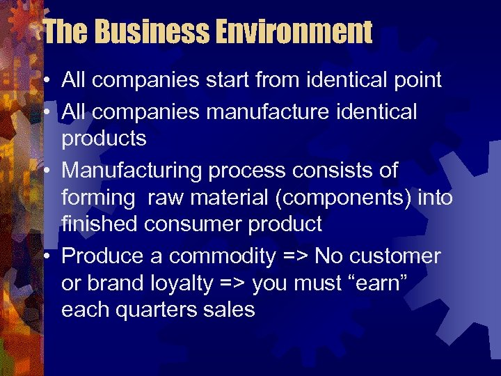 The Business Environment • All companies start from identical point • All companies manufacture