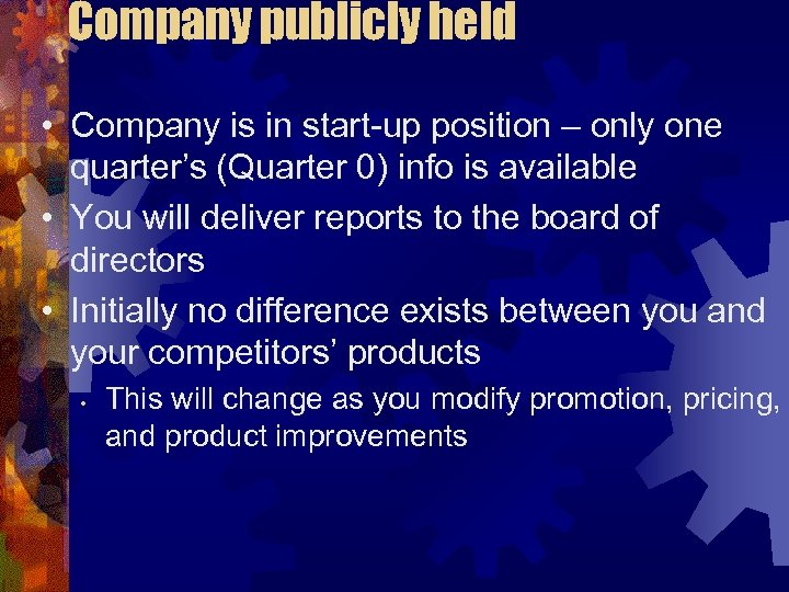 Company publicly held • Company is in start-up position – only one quarter's (Quarter