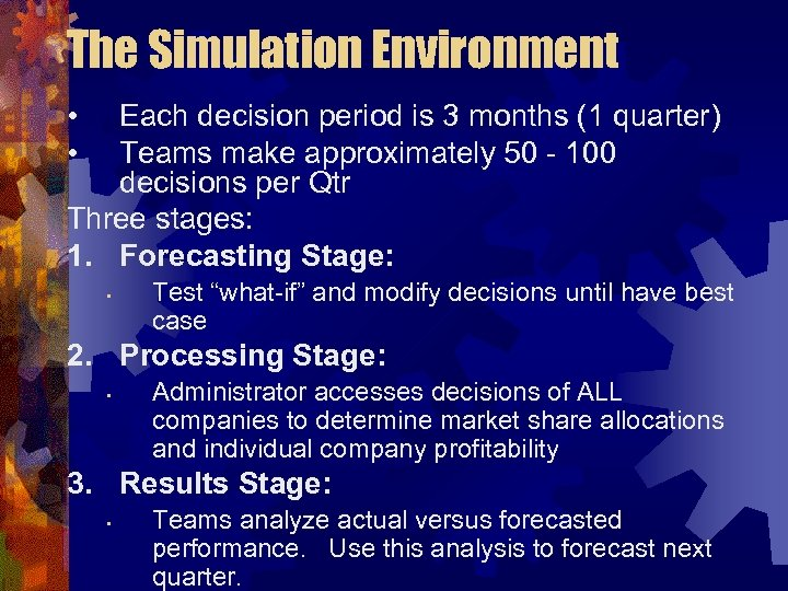 The Simulation Environment • • Each decision period is 3 months (1 quarter) Teams