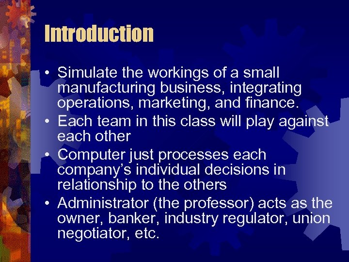 Introduction • Simulate the workings of a small manufacturing business, integrating operations, marketing, and