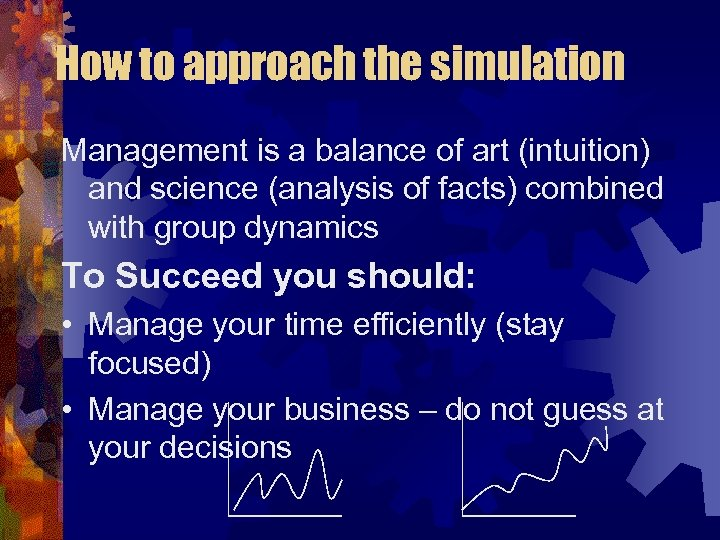 How to approach the simulation Management is a balance of art (intuition) and science