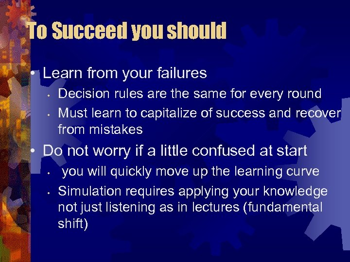 To Succeed you should • Learn from your failures • • Decision rules are