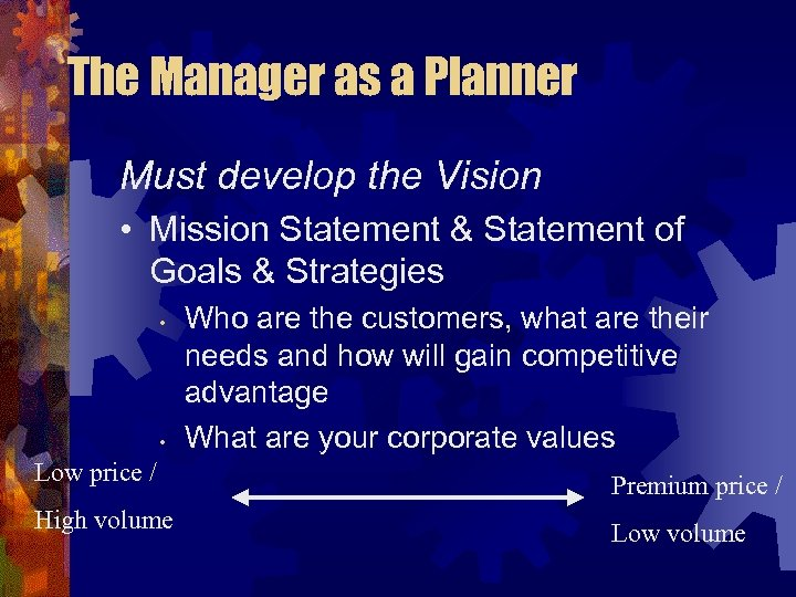 The Manager as a Planner Must develop the Vision • Mission Statement & Statement