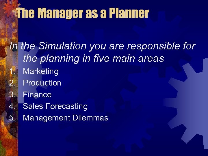 The Manager as a Planner In the Simulation you are responsible for the planning
