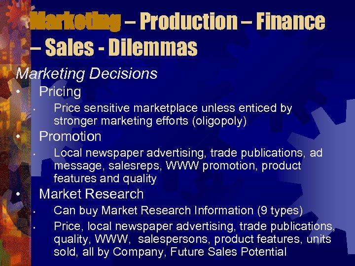 Marketing – Production – Finance – Sales - Dilemmas Marketing Decisions • Pricing •