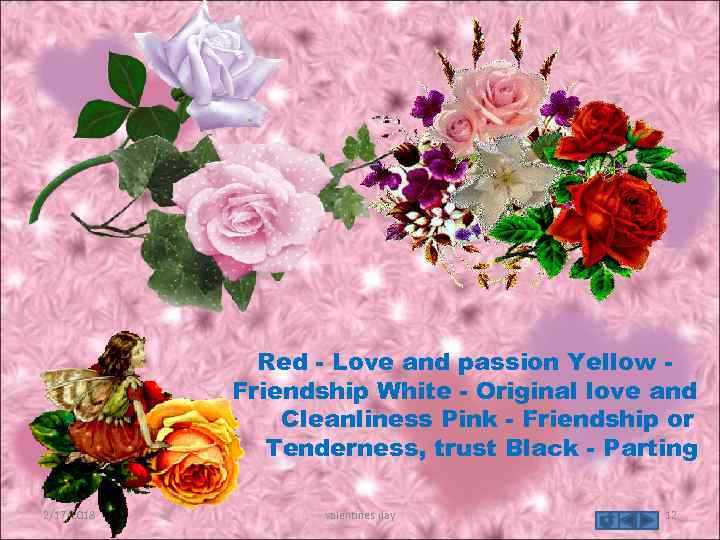 Red - Love and passion Yellow Friendship White - Original love and Cleanliness Pink