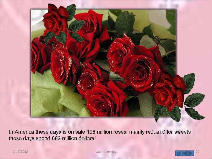 In America these days is on sale 108 million roses, mainly red, and for