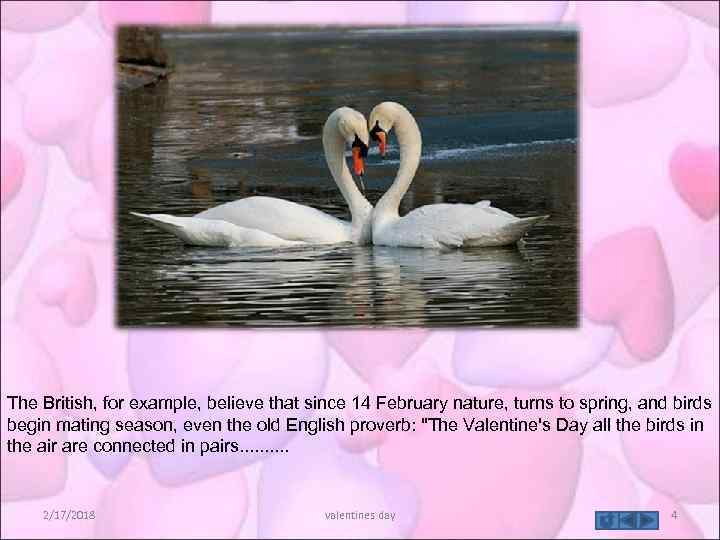 The British, for example, believe that since 14 February nature, turns to spring, and