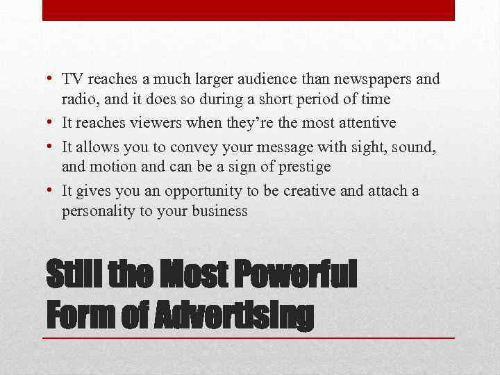 • TV reaches a much larger audience than newspapers and radio, and it