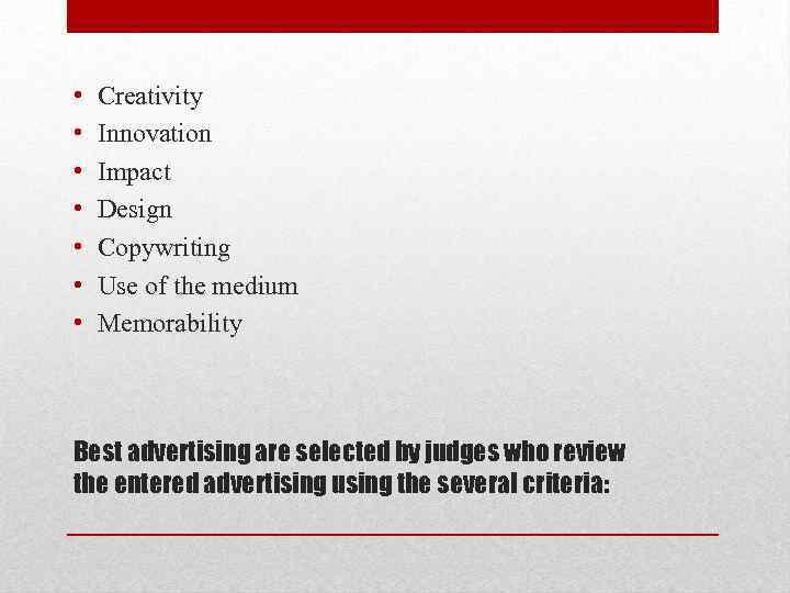 • • Creativity Innovation Impact Design Copywriting Use of the medium Memorability Best