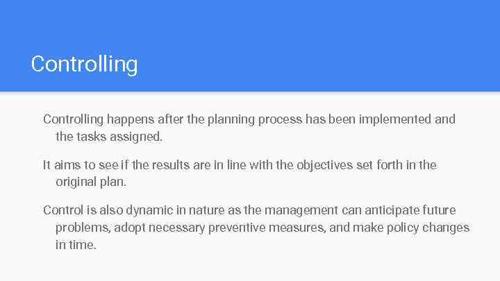 Controlling happens after the planning process has been implemented and the tasks assigned. It