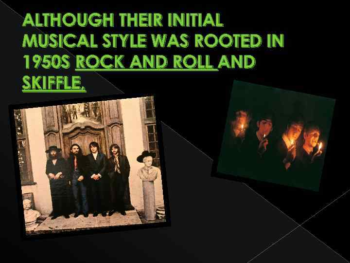 ALTHOUGH THEIR INITIAL MUSICAL STYLE WAS ROOTED IN 1950 S ROCK AND ROLL AND