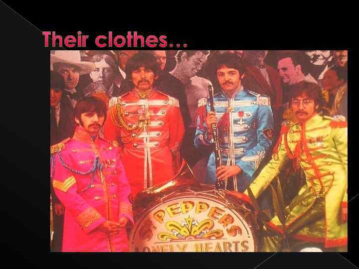 Their clothes…
