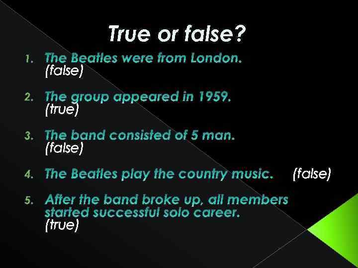 True or false? 1. 2. 3. (false) (true) (false) 4. 5. (true)