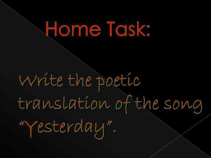 """Home Task: Write the poetic translation of the song """"Yesterday""""."""