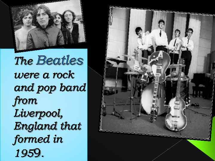 The Beatles were a rock and pop band from Liverpool, England that formed in