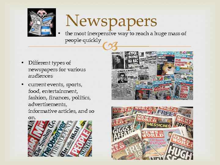 Newspapers • the most inexpensive way to reach a huge mass of people quickly