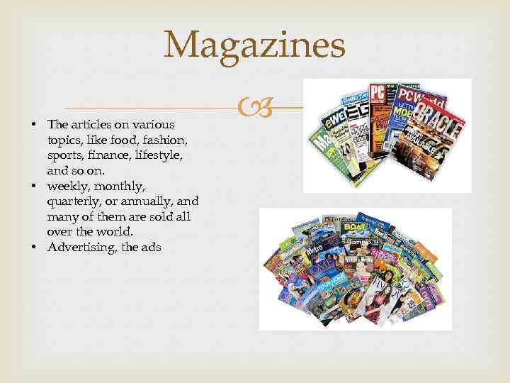 Magazines • The articles on various topics, like food, fashion, sports, finance, lifestyle, and