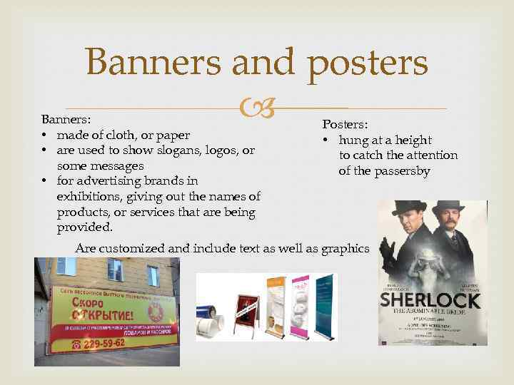 Banners and posters Banners: • made of cloth, or paper • are used to