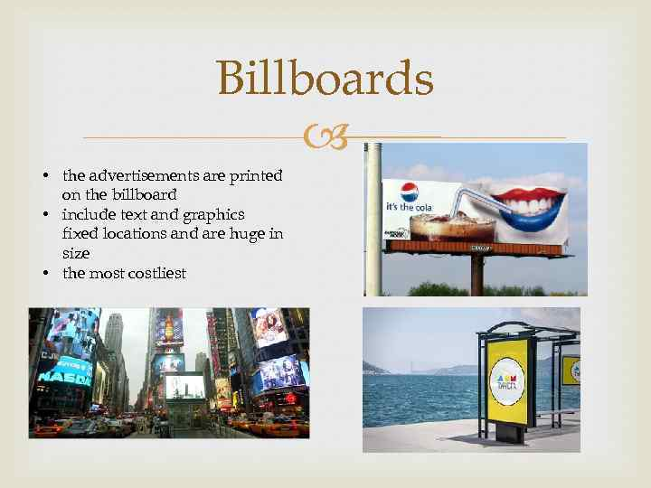 Billboards • the advertisements are printed on the billboard • include text and graphics