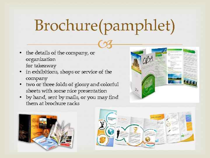 Brochure(pamphlet) • the details of the company, or organization for takeaway • in exhibitions,