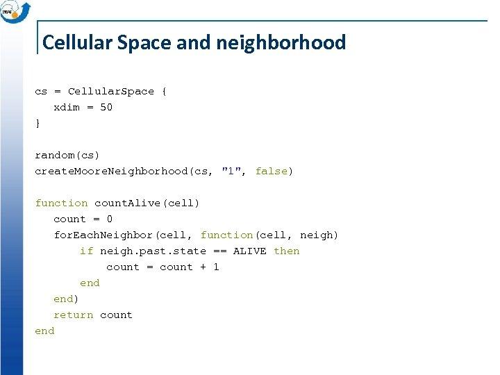 Cellular Space and neighborhood cs = Cellular. Space { xdim = 50 } random(cs)