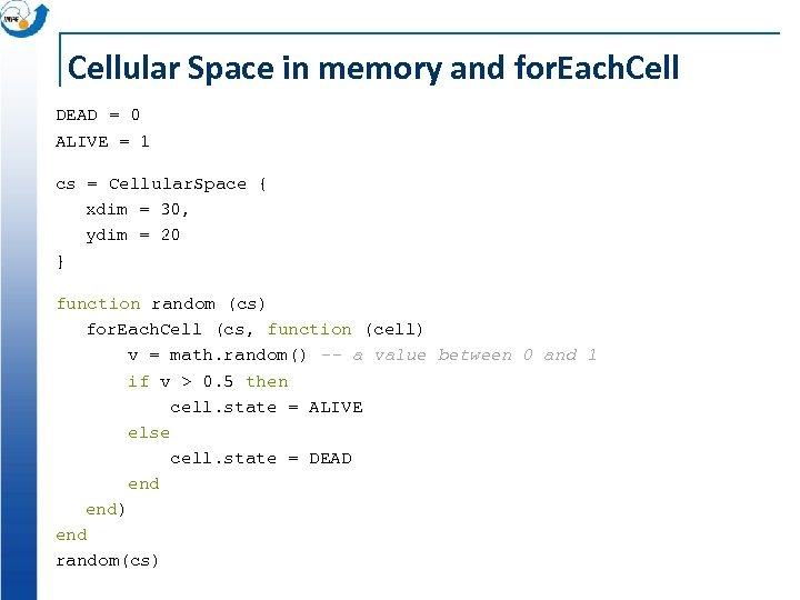 Cellular Space in memory and for. Each. Cell DEAD = 0 ALIVE = 1