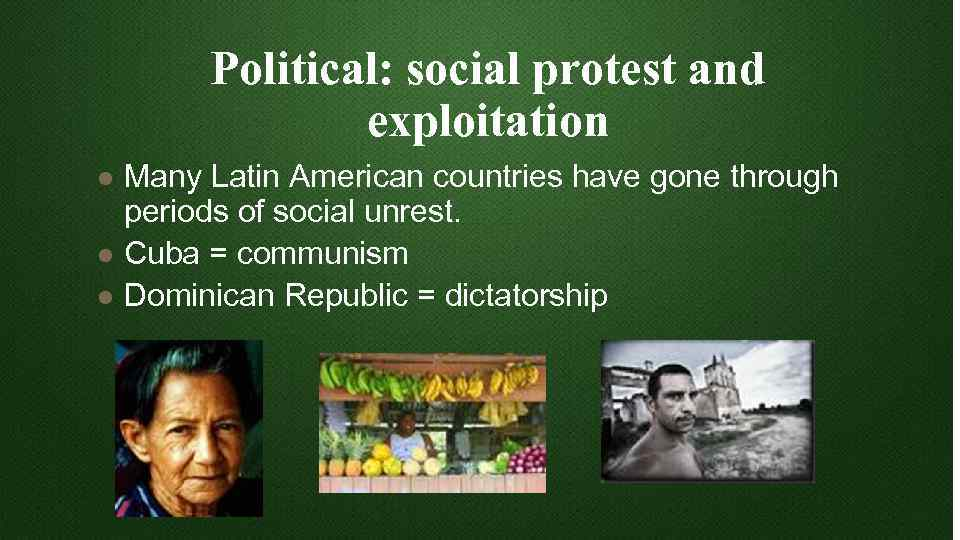Political: social protest and exploitation l l l Many Latin American countries have gone
