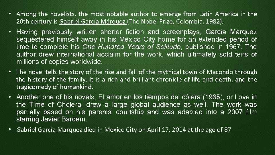 • Among the novelists, the most notable author to emerge from Latin America