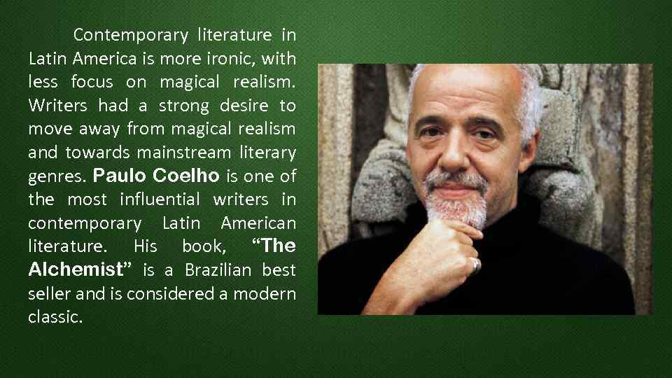 Contemporary literature in Latin America is more ironic, with less focus on magical realism.