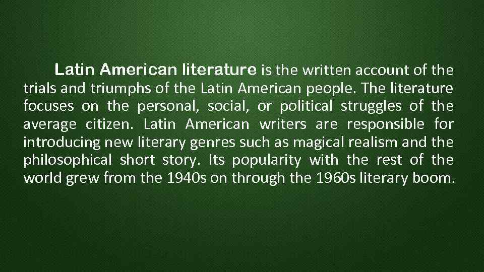 Latin American literature is the written account of the trials and triumphs of the